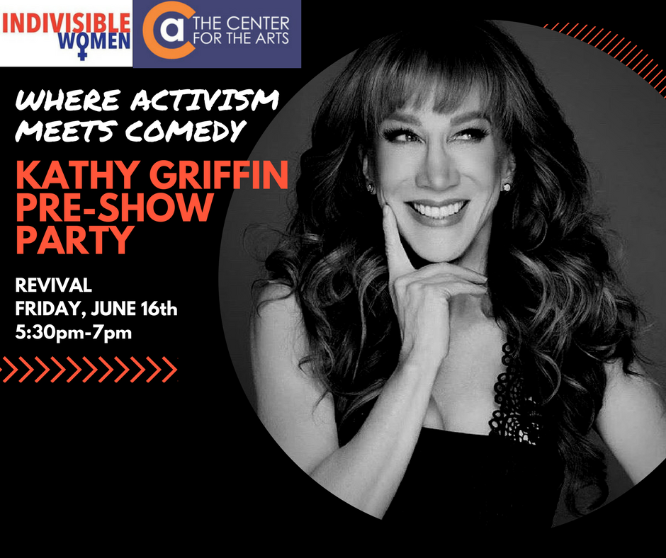 Indivisible WomenKathy Griffin Pre-Show PartyWhere Activism Meets Comedy